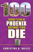 100 Things to Do in Phoenix Before You Die