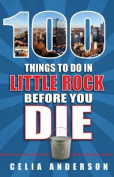 100 Things to Do in Little Rock Before You Die