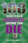 100 Things to Do in Jackson Before You Die