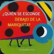Quien Se Esconde Debajo de La Mariquita? [Board book] [Spanish]