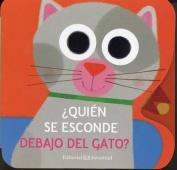 Quien Se Esconde Debajo del Gato? [Board book] [Spanish]
