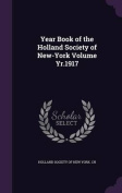 Year Book of the Holland Society of New-York Volume Yr.1917