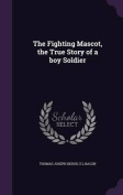 The Fighting Mascot, the True Story of a Boy Soldier