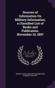 Sources of Information on Military Information, a Classified List of Books and Publication, November 10, 1897