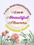 #Love, #Beautiful &#Flowers Coloring Book  : The # Series Compilation - Volume 1, 2 & 3 in the Adult Coloring Book Series