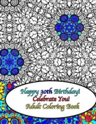 Happy 30th Birthday! Celebrate You! Adult Coloring Book