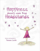 Happiness Doesn't Come from Headstands [Board book]