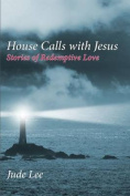 House Calls with Jesus