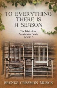 To Everything There Is a Season the Trials of an Appalachian Family Book 3