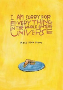 I Am Sorry for Everything in the Whole Entire Universe
