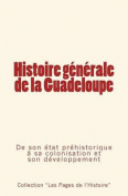 Histoire Generale de La Guadeloupe [FRE]