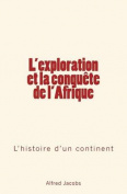 L'Exploration Et La Conquete de L'Afrique [FRE]