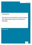 Die Freien Gewerkschaften Und Die Debatte Uber Rationalisierung in Der Weimarer Republik [GER]