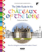 The Little Guide to the Chateaux of the Loire Valley
