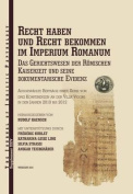 The Recht Haben und Recht Bekommen im Imperium Romanum: Das Gerichtswesen der Romischen Kaiserzeitt und Seine Dokumentarische Evidenz: 2016 [ITA]