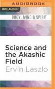 Science and the Akashic Field [Audio]