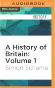 A History of Britain: Volume 1 [Audio]