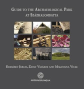 Guide to the Archaeological Park in Szazhalombatta