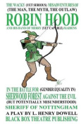 The Wacky (Yet Serious) Misadventures of (the Man, the Myth, the Outlaw) Robin Hood and His Band of Merry (Yet Capable) Maidens in the Battle for (Gender Equality In) Sherwood Forest Against the Evil (But Potentially Misunderstood) Sheriff of Nottingham