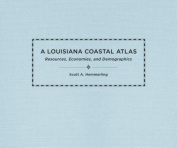 A Louisiana Coastal Atlas