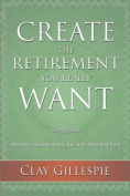 Create the Retirement You Really Want
