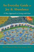 An Everyday Guide to Joy & Abundance  : A New Approach to Living with Ease
