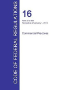 Cfr 16, Parts 0 to 999, Commercial Practices, January 01, 2016