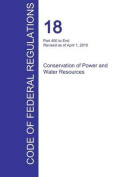 Cfr 18, Part 400 to End, Conservation of Power and Water Resources, April 01, 2016