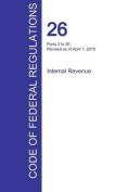 Cfr 26, Parts 2 to 29, Internal Revenue, April 01, 2016