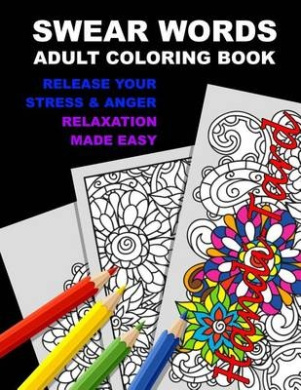 Swear Words Adult Coloring Book: Release Your Stress & Anger-Relaxation Made Easy