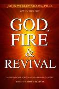 God, Fire & Revival  : Supernatural Scenes & Enduring Principles the Hebrides Revival