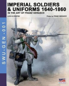 Imperial Soldiers & Uniforms 1640-1860  : In the Art of Franz Gerasch
