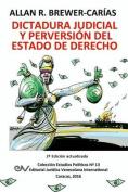 Dictadura Judicial y Perversion del Estado de Derech0. La Sala Constitucional y La Destruccion de La Democracia [Spanish]