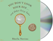 You Don't Look Your Age...and Other Fairy Tales [Audio]