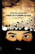 Historias Universales. Felipe En El Mundo Al Reves [Spanish]