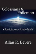 Colossians & Philemon  : A Participatory Study Guide