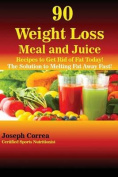90 Weight Loss Meal and Juice Recipes to Get Rid of Fat Today!