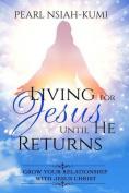 Living for Jesus Until He Returns