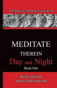 Meditate Therein Day and Night Book 1