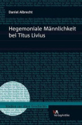Hegemoniale Mannlichkeit Bei Titus Livius  [GER]