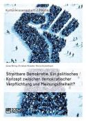 Streitbare Demokratie. Ein Politisches Konzept Zwischen Demokratischer Verpflichtung Und Meinungsfreiheit? [GER]