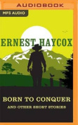 Born to Conquer and Other Short Stories [Audio]