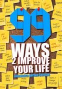 99 Ways to Improve Your Life
