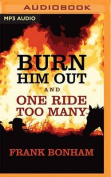 Burn Him Out and One Ride Too Many [Audio]