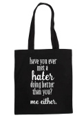 Have You Ever Met A Hater Doing Better Than You. Me Either. Statement Tote Bag Shopping Bag