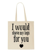 I Would Shave My Legs For You Funny Statement Tote Bag Shopping Bag