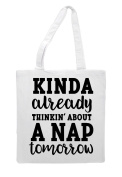 KindaAlready Thinking About A Nap Tomorrow Statement Tote Bag Shopping Bag