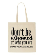Don't Be Ashamed Of Who You Are That's You Parents Job Funny Joke Statement Tote Bag Shopping Bag