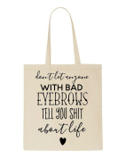Don't Let Anyone With Bad Eyebrows Tell You Shit About Life Statement Tote Bag Shopping Bag
