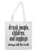 Drunk People, Children And Leggings Always Tell The Truth Statement Tote Bag Shopping Bag